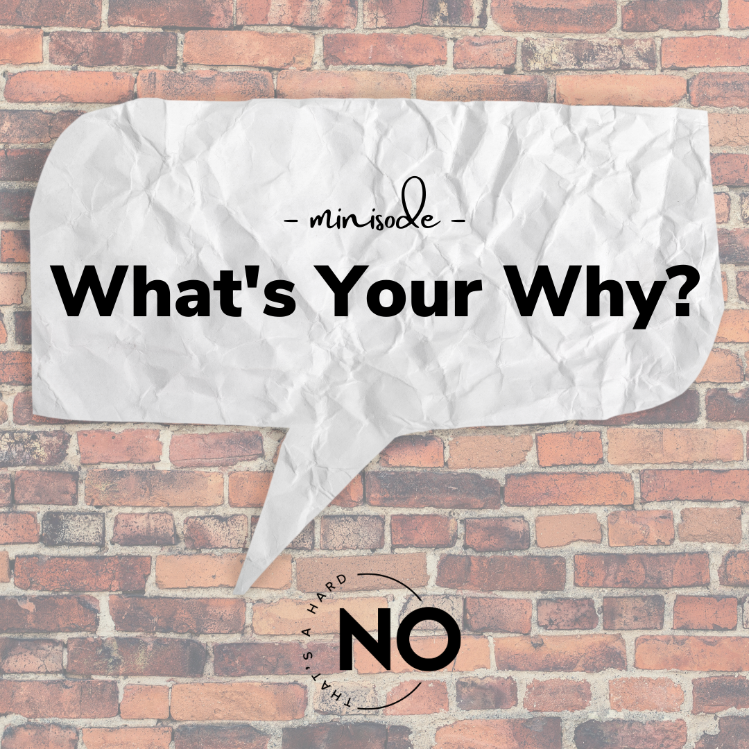 what's your why | that's a hard no podcast | sarah saunders & heather drago